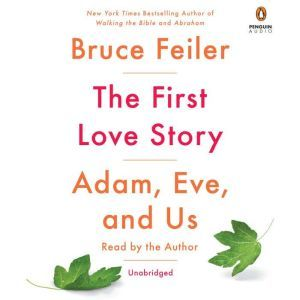 The First Love Story Adam, Eve, and Us, Bruce Feiler