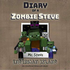 Diary Of A Minecraft Zombie Steve Book 4: Enderman Island (An Unofficial Minecraft Book), MC Steve