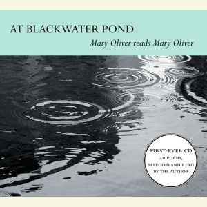 At Blackwater Pond Mary Oliver reads Mary Oliver, Mary Oliver
