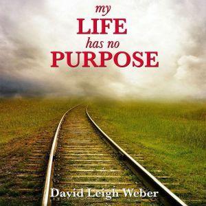 My Life Has No Purpose!, David Leigh Weber