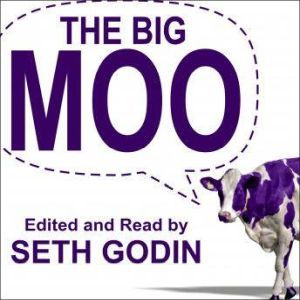The Big Moo: Stop Trying to Be Perfect and Start Being Remarkable, Seth Godin
