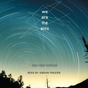 We Are the Ants, Shaun David Hutchinson
