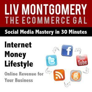Internet Money Lifestyle: Online Revenue for Your Business, Liv Montgomery