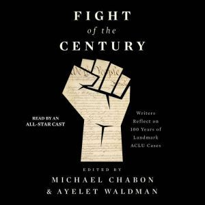 Fight of the Century: Writers Reflect on 100 Years of Landmark ACLU Cases, Michael Chabon