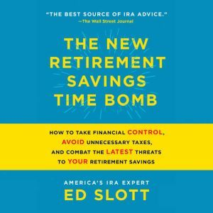 The New Retirement Savings Time Bomb: How to Take Financial Control, Avoid Unnecessary Taxes, and Combat the Latest Threats to Your Retirement Savings, Ed Slott
