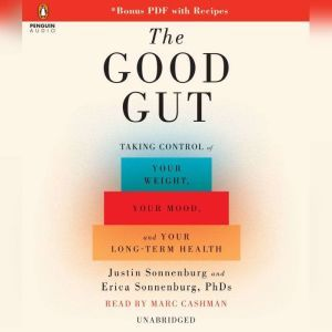 The Good Gut Taking Control of Your Weight, Your Mood, and Your Long Term Health, Justin Sonnenburg