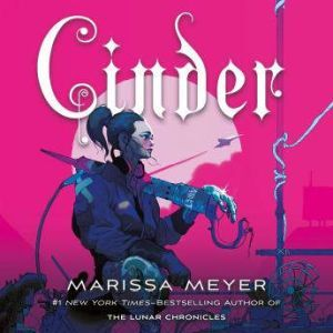 Cinder Book One of the Lunar Chronicles, Marissa Meyer