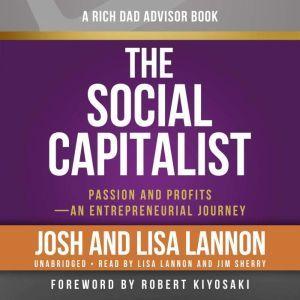 Rich Dad Advisors: The Social Capitalist: Entrepreneurs' Journeys from Passion to Profits, Josh Lannon