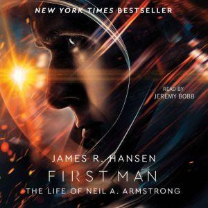 First Man: The Life of Neil A. Armstrong, James R. Hansen