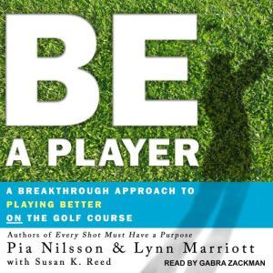 Be a Player A Breakthrough Approach to Playing Better ON the Golf Course, Lynn Marriott