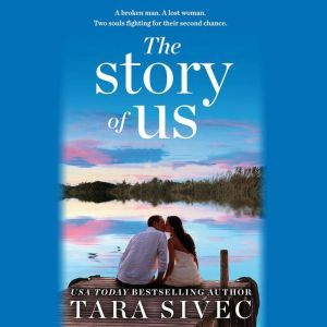 The Story of Us: A heart-wrenching story that will make you believe in true love, Tara Sivec