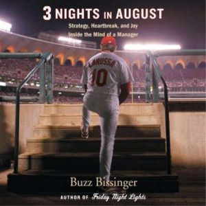 Three Nights in August Strategy, Heartbreak, and Joy: Inside the Mind of a Manager, Buzz Bissinger