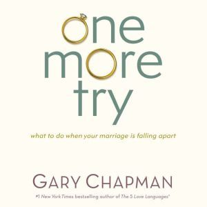 One More Try: What to Do When Your Marriage is Falling Apart, Gary Chapman