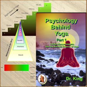 Psychology behind Yoga - Part 1: Lesser Known Insights  into the Ancient Science of Yoga, Dr. King