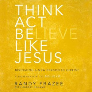 A Thinkct, Be Like Jesus: Becoming a New Person in Christ, Randy Frazee
