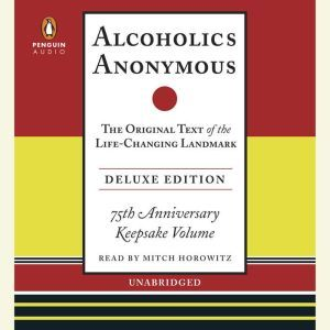 Alcoholics Anonymous Deluxe Edition The Original Text of the Life-Changing Landmark, Deluxe Edition, Bill W.