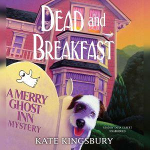 Dead and Breakfast: A Merry Ghost Inn Mystery, Kate Kingsbury