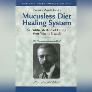 Mucusless Diet Healing System Scientific Method of Eating Your Way to Health, Arnold Ehret