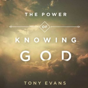 The Power of Knowing God, Tony Evans