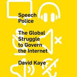Speech Police: The Global Struggle to Govern the Internet, David Kaye