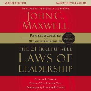 The 21 Irrefutable Laws of Leadership: Follow Them and People Will Follow You, John C. Maxwell