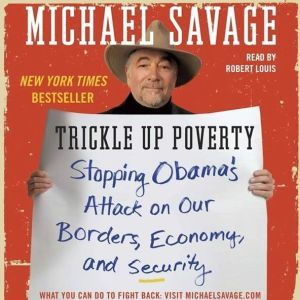 Trickle Up Poverty Stopping Obama's Attack on Our Borders, Economy, and Security, Michael Savage