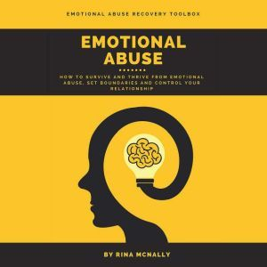 Emotional Abuse: How to Survive and Thrive From Emotional Abuse, Set Boundaries and Control Your Relationship, Rina Mcnally