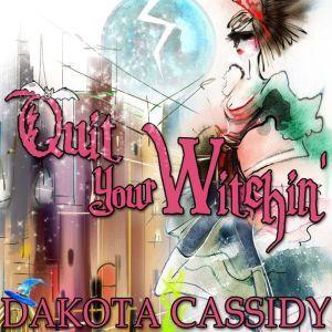 Quit Your Witchin', Dakota Cassidy