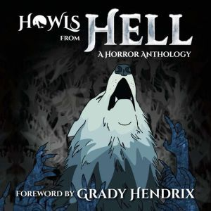 Howls From Hell: A Horror Anthology, Grady Hendrix