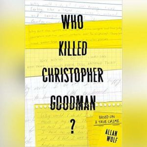 Who Killed Christopher Goodman? Based on a True Crime, Allan Wolf