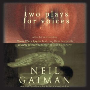 Two Plays for Voices, Neil Gaiman