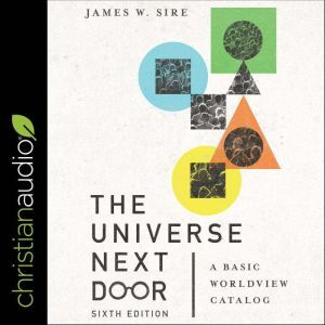 The Universe Next Door, Sixth Edition: A Basic Worldview Catalog, James W Sire