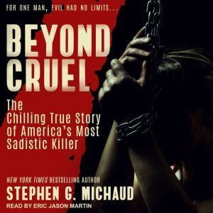 Beyond Cruel: The Chilling True Story of America's Most Sadistic Killer, Stephen G. Michaud
