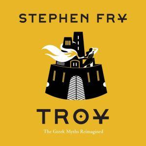 Troy The Greek Myths Reimagined, Stephen Fry