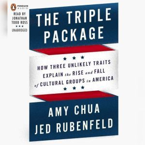 The Triple Package: Why Groups Rise and Fall in America, Amy Chua