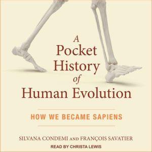 A Pocket History of Human Evolution How We Became Sapiens, Silvana Condemi