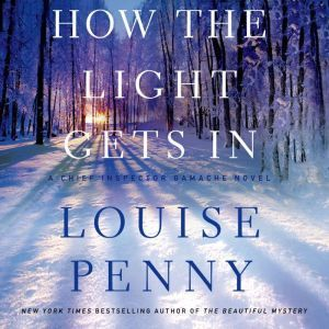 How the Light Gets In: A Chief Inspector Gamache Novel, Louise Penny