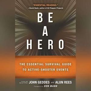 Be a Hero The Essential Survival Guide to Active-Shooter Events, John Geddes