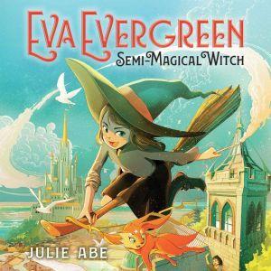 Eva Evergreen, Semi-Magical Witch, Julie Abe