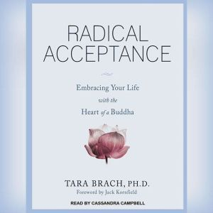 Radical Acceptance Embracing Your Life with the Heart of a Buddha, PhD Brach