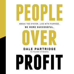 People Over Profit Break the System, Live with Purpose, Be More Successful, Dale Partridge