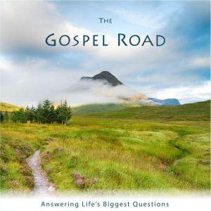 The Gospel Road Answering Life's Biggest Questions, Ben Shryock