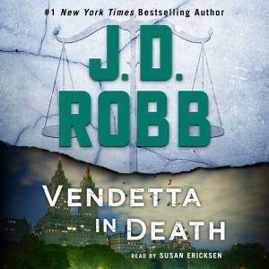 Vendetta in Death: An Eve Dallas Novel (In Death, Book 49), J. D. Robb