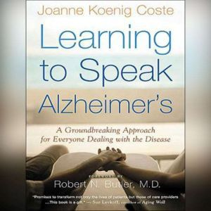 Learning to Speak Alzheimer's A Groundbreaking Approach for Everyone Dealing with the Disease, Joanne Koenig Coste