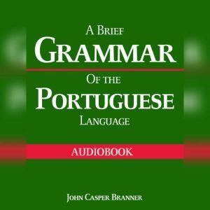 A Brief Grammar of the Portuguese Language, John Casper Branner