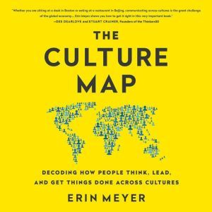 The Culture Map Breaking Through the Invisible Boundaries of Global Business, Erin Meyer