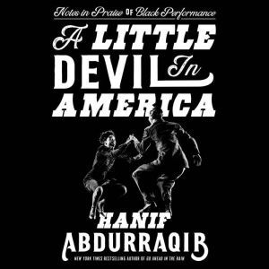 A Little Devil in America Notes in Praise of Black Performance, Hanif Abdurraqib