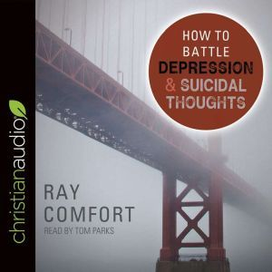 How to Battle Depression and Suicidal Thoughts, Ray Comfort