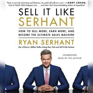 Sell It Like Serhant How to Sell More, Earn More, and Become the Ultimate Sales Machine, Ryan Serhant