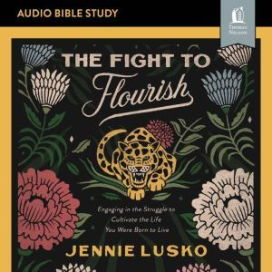 The Fight to Flourish: Audio Bible Studies: Engaging in the Struggle to Cultivate the Life You Were Born to Live, Jennie Lusko